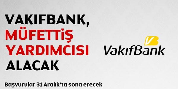 Vakıfbank Müfettiş Yardımcısı Alımı 2015