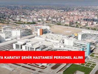 Konya Karatay Şehir Hastanesi Personel Alımı ve İş İlanları