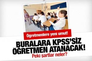 KPSS olmadan öğretmen atanacak mı?