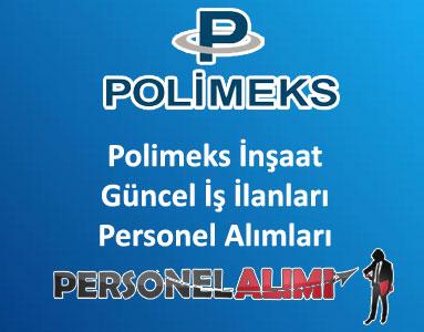 Polimeks İnşaat Personel Alımı ve İş İlanları