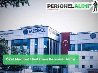 Özel Medipol Hastanesi Personel Alımı ve İş İlanları