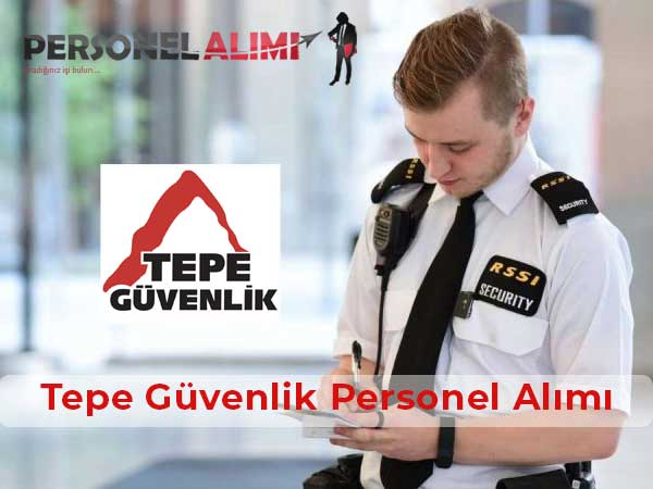 Tepe Güvenlik Personel Alımı ve İş İlanları