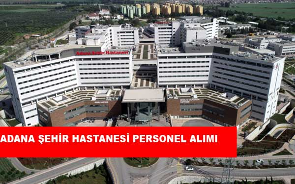 Adana Şehir Hastanesi Personel Alımı ve İş İlanları
