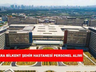 Ankara Bilkent Şehir Hastanesi Personel Alımı ve İş İlanları