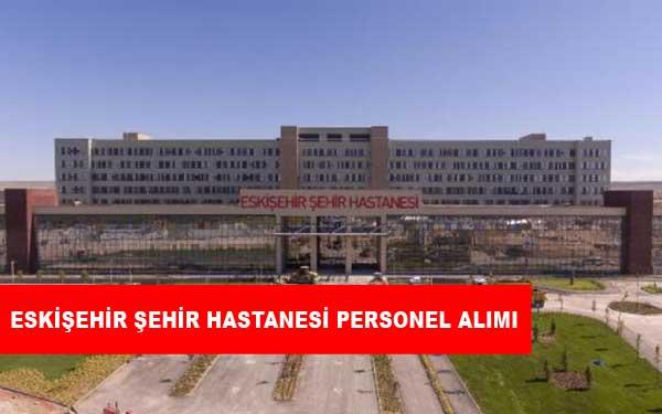 Eskişehir Şehir Hastanesi Personel Alımı ve İş İlanları
