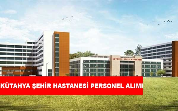 Kütahya Şehir Hastanesi Personel Alımı ve İş İlanları