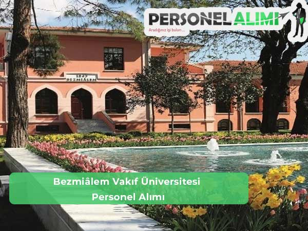 Bezmiâlem Vakıf Üniversitesi Personel Alımı ve İş İlanları